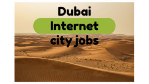 Dubai Internet city jobs for freshers